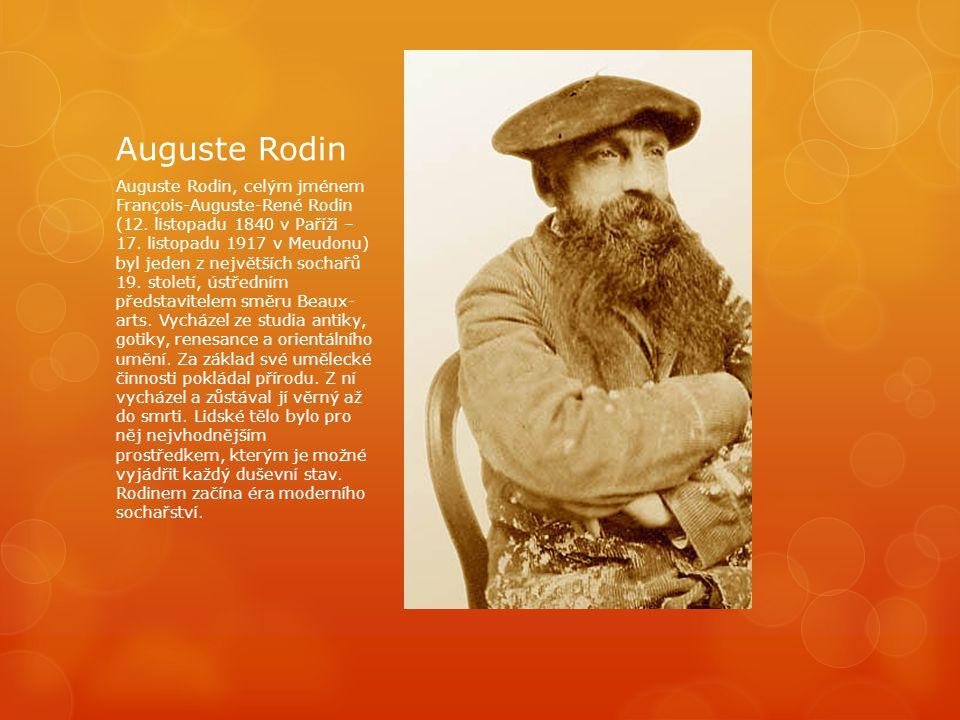 Auguste Rodin Auguste Rodin, celým jménem François-Auguste-René Rodin (12. listopadu 1840 v Paříži – 17. listopadu 1917 v Meudonu) byl jeden z největš