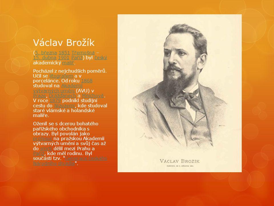 Václav Brožík (5. března 1851 Třemošná – 15. dubna 1901 Paříž) byl český akademický malíř.5. března1851Třemošná 15. dubna1901Pařížčeskýmalíř Pocházel
