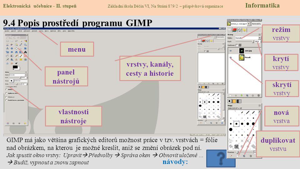 GIMP má jako většina grafických editorů možnost práce v tzv. vrstvách = fólie nad obrázkem, na kterou je možné kreslit, aniž se změní obrázek pod ní.