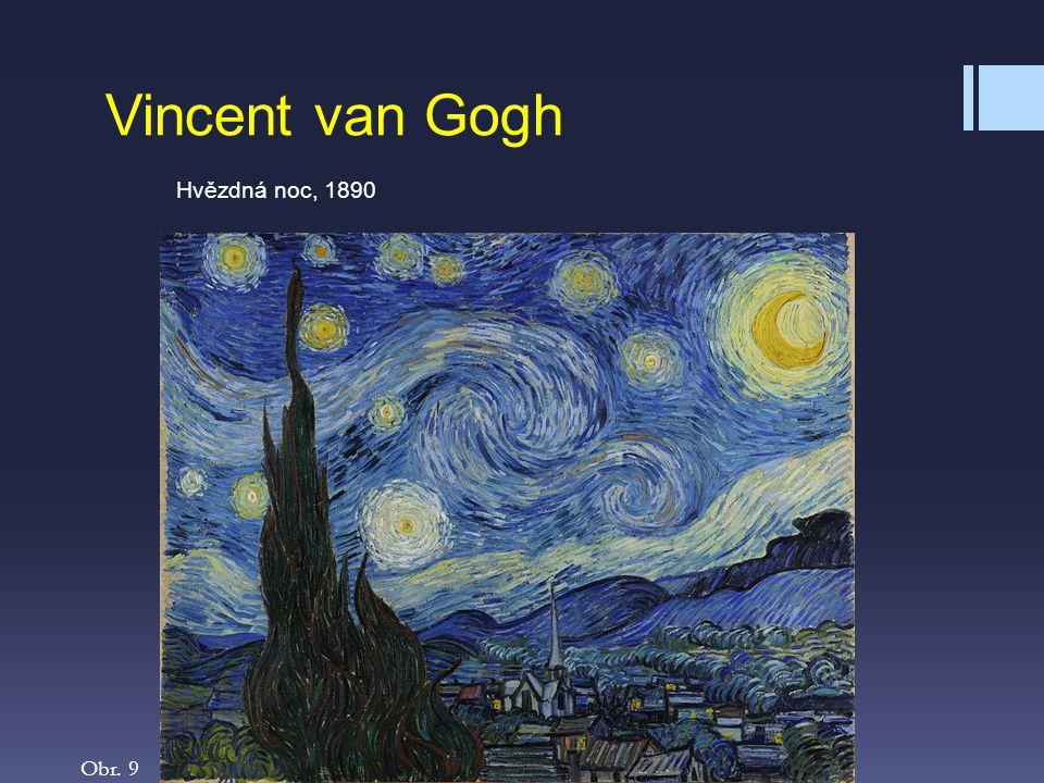 Vincent van Gogh Hvězdná noc, 1890 Obr. 9