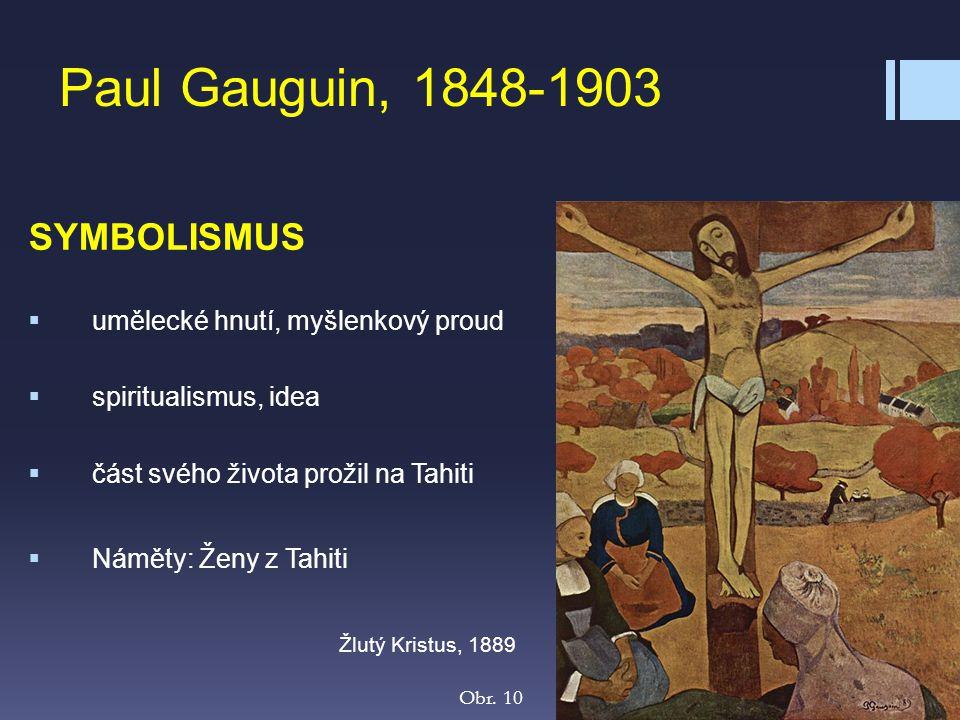 Paul Gauguin, 1848-1903 SYMBOLISMUS  umělecké hnutí, myšlenkový proud  spiritualismus, idea  část svého života prožil na Tahiti  Náměty: Ženy z Ta