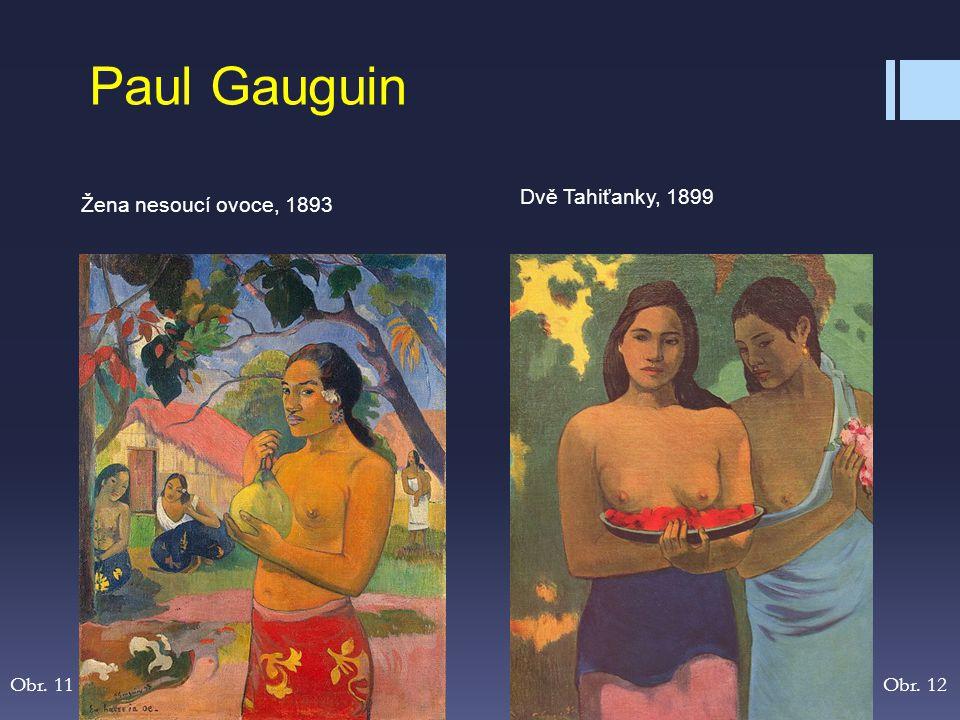 Žena nesoucí ovoce, 1893 Dvě Tahiťanky, 1899 Paul Gauguin Obr. 11Obr. 12