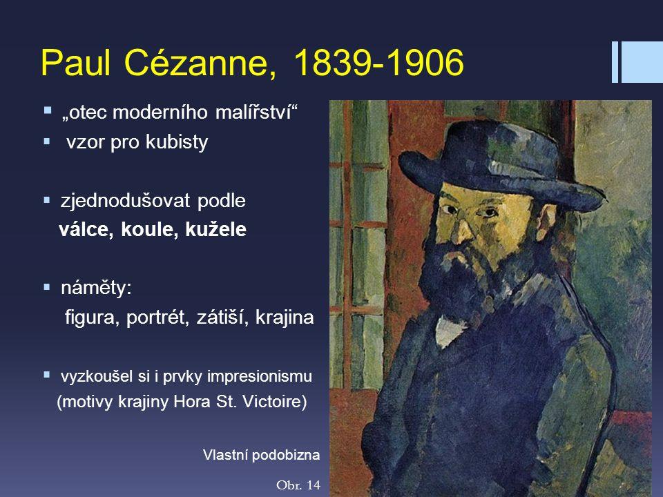 """Paul Cézanne, 1839-1906  """"otec moderního malířství""""  vzor pro kubisty  zjednodušovat podle válce, koule, kužele  náměty: figura, portrét, zátiší,"""