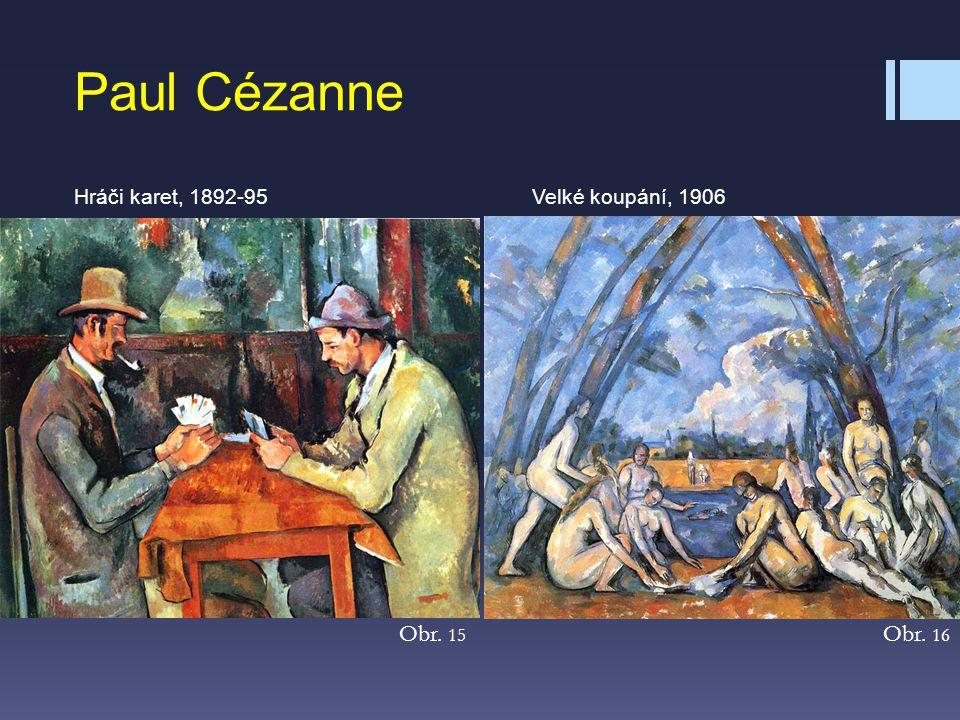 Hráči karet, 1892-95Velké koupání, 1906 Paul Cézanne Obr. 15 Obr. 16