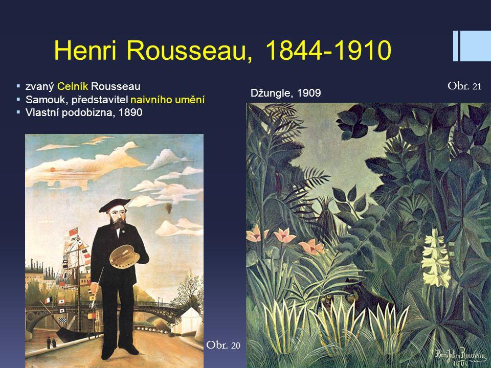 Džungle, 1909 Henri Rousseau, 1844-1910  zvaný Celník Rousseau  Samouk, představitel naivního umění  Vlastní podobizna, 1890 Obr. 20 Obr. 21