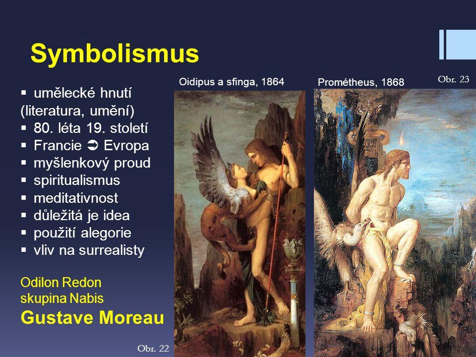 Symbolismus  umělecké hnutí (literatura, umění)  80. léta 19. století  Francie  Evropa  myšlenkový proud  spiritualismus  meditativnost  důlež