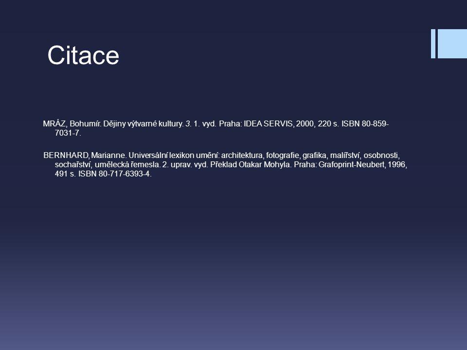 Citace MRÁZ, Bohumír. Dějiny výtvarné kultury. 3. 1. vyd. Praha: IDEA SERVIS, 2000, 220 s. ISBN 80-859- 7031-7. BERNHARD, Marianne. Universální lexiko