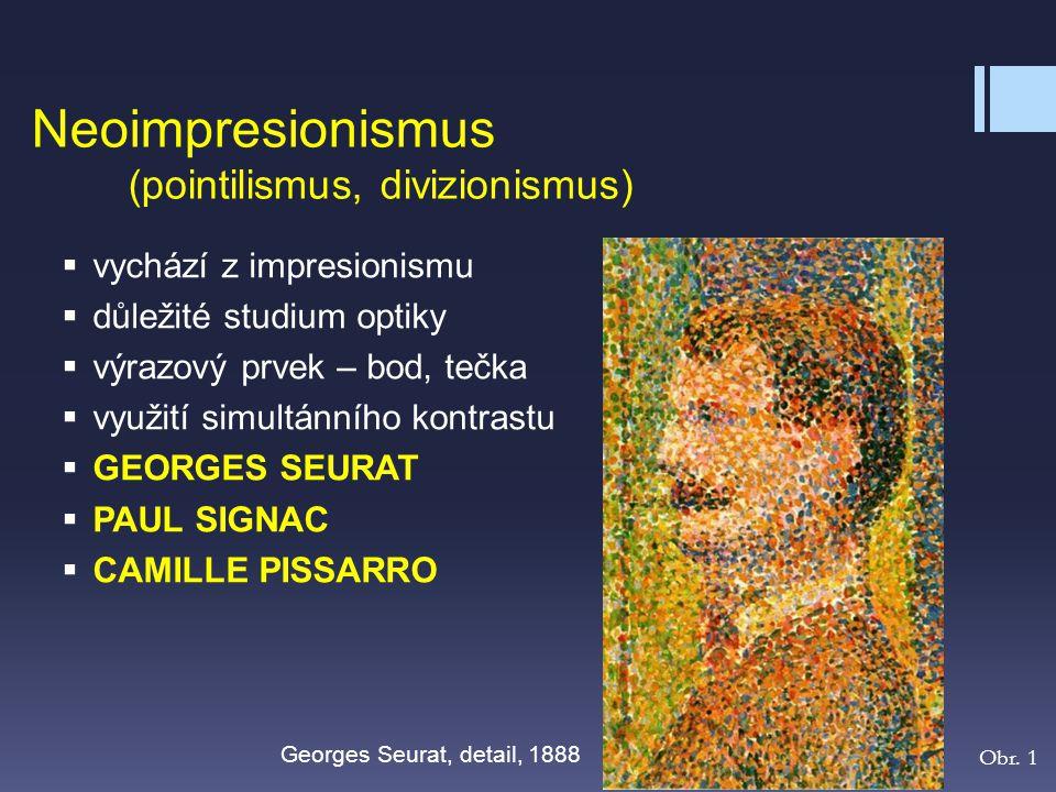 Neoimpresionismus (pointilismus, divizionismus)  vychází z impresionismu  důležité studium optiky  výrazový prvek – bod, tečka  využití simultánní