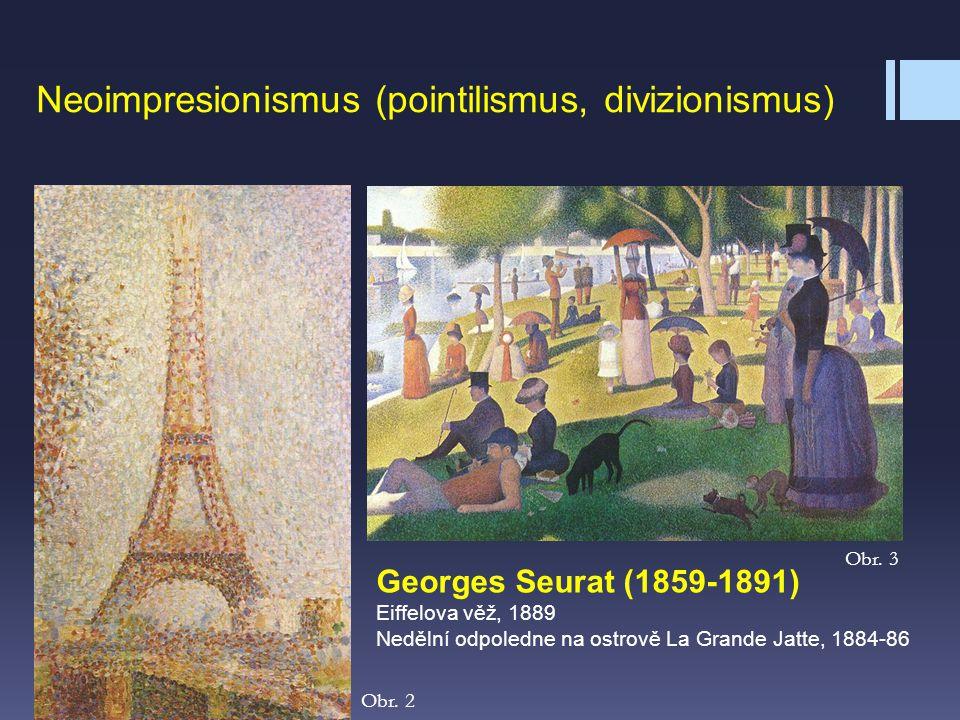 Neoimpresionismus (pointilismus, divizionismus) Georges Seurat (1859-1891) Eiffelova věž, 1889 Nedělní odpoledne na ostrově La Grande Jatte, 1884-86 O
