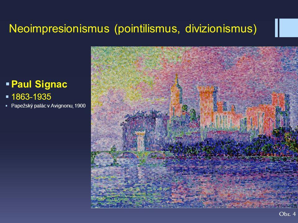 Neoimpresionismus (pointilismus, divizionismus)  Paul Signac  1863-1935  Papežský palác v Avignonu, 1900 Obr. 4