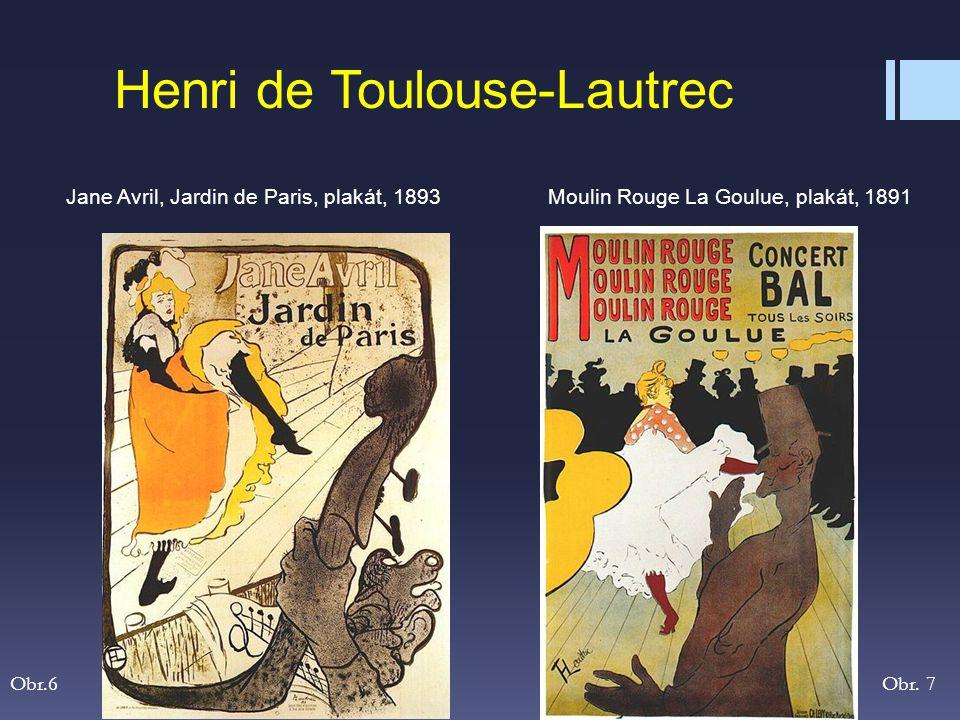 Jane Avril, Jardin de Paris, plakát, 1893Moulin Rouge La Goulue, plakát, 1891 Henri de Toulouse-Lautrec Obr. 7Obr.6