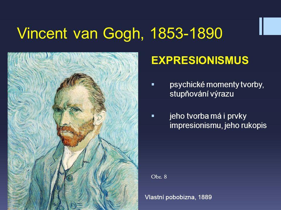 Vincent van Gogh, 1853-1890 EXPRESIONISMUS  psychické momenty tvorby, stupňování výrazu  jeho tvorba má i prvky impresionismu, jeho rukopis Vlastní