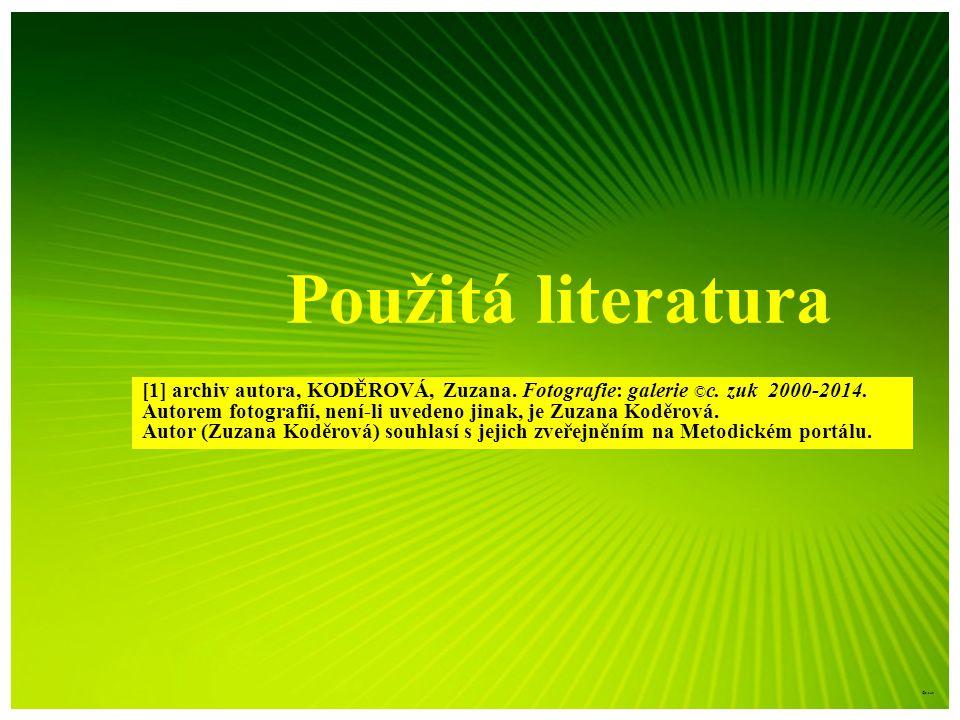 Použitá literatura [1] archiv autora, KODĚROVÁ, Zuzana. Fotografie: galerie © c. zuk 2000-2014. Autorem fotografií, není-li uvedeno jinak, je Zuzana K