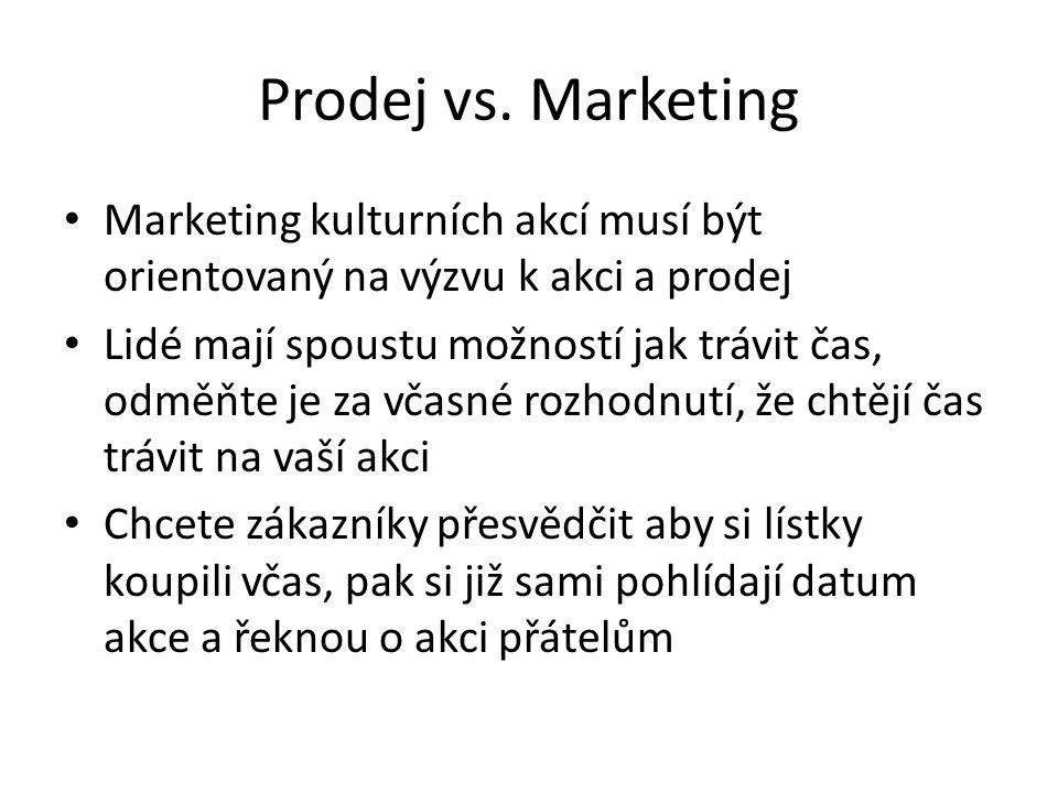 Prodej vs. Marketing Marketing kulturních akcí musí být orientovaný na výzvu k akci a prodej Lidé mají spoustu možností jak trávit čas, odměňte je za