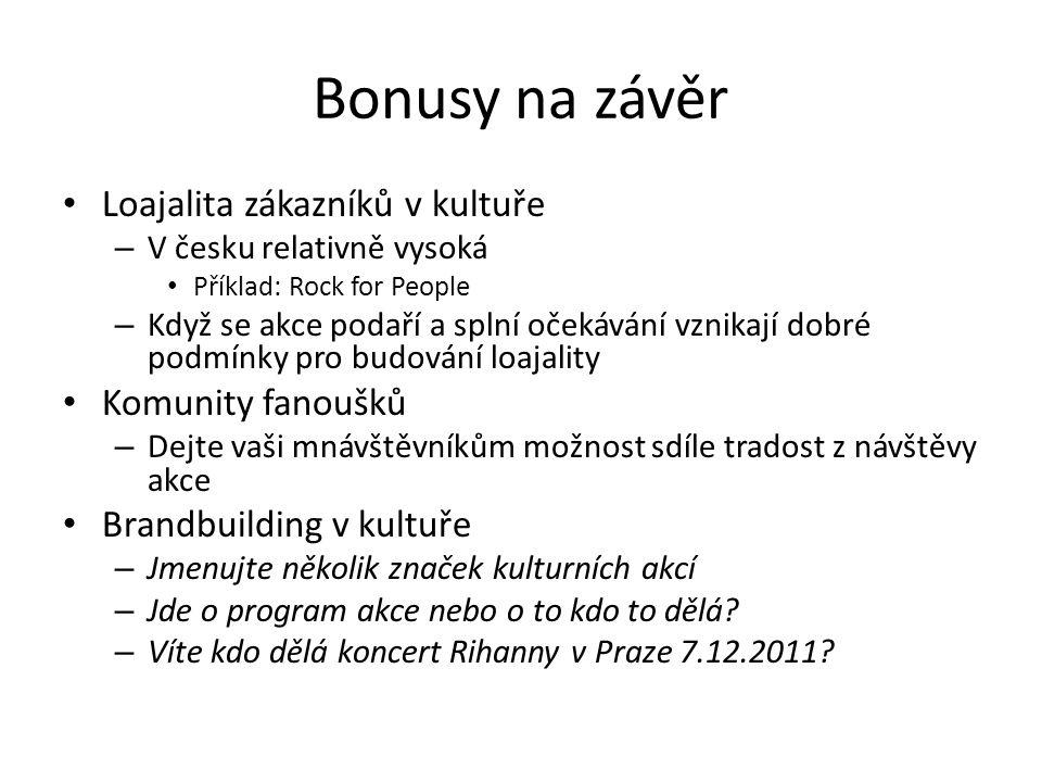 Bonusy na závěr Loajalita zákazníků v kultuře – V česku relativně vysoká Příklad: Rock for People – Když se akce podaří a splní očekávání vznikají dob