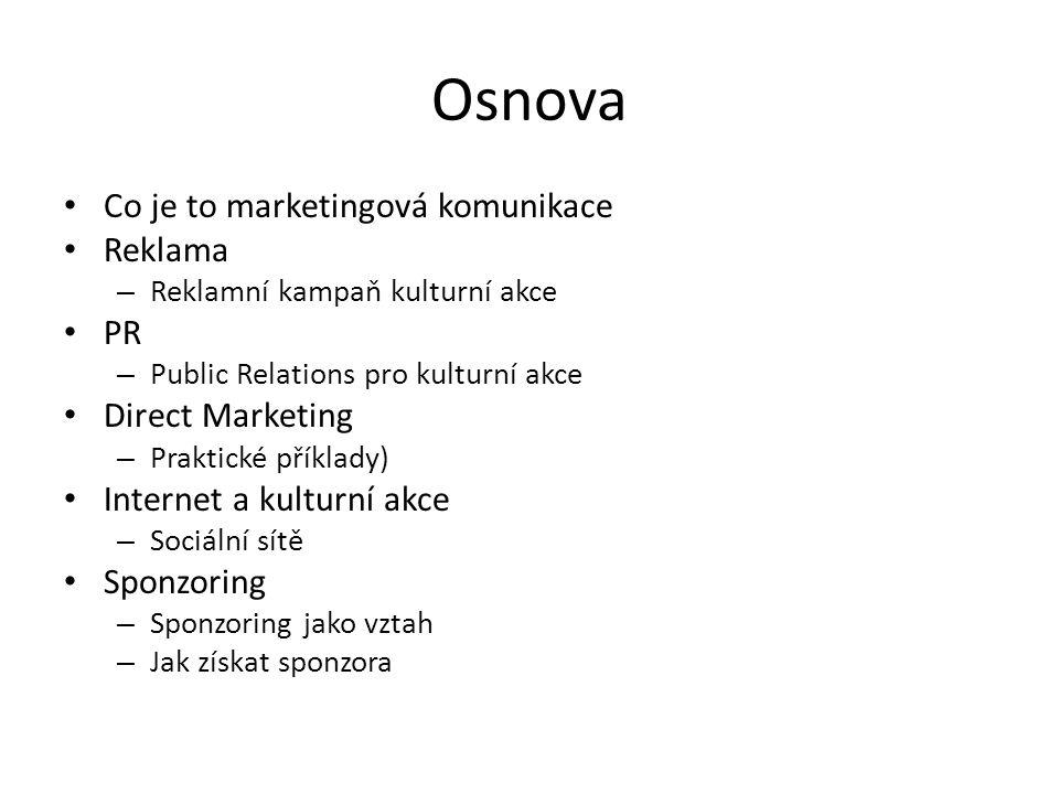 Osnova Co je to marketingová komunikace Reklama – Reklamní kampaň kulturní akce PR – Public Relations pro kulturní akce Direct Marketing – Praktické p