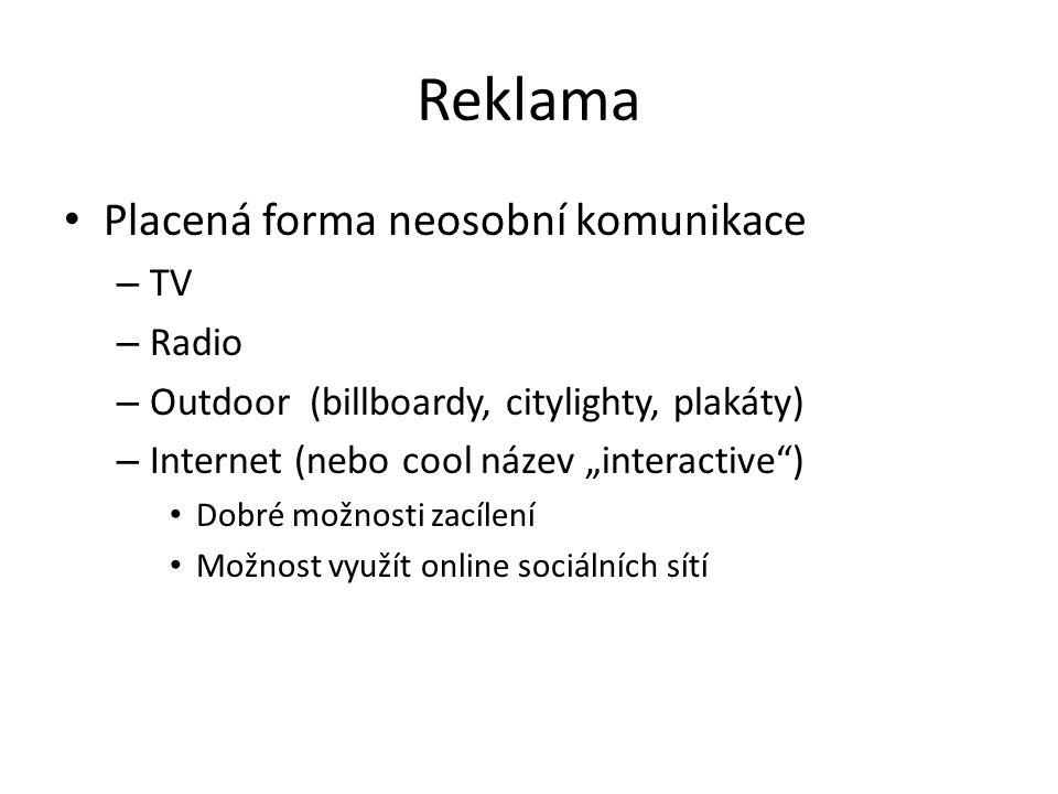 """Reklama Placená forma neosobní komunikace – TV – Radio – Outdoor (billboardy, citylighty, plakáty) – Internet (nebo cool název """"interactive"""") Dobré mo"""