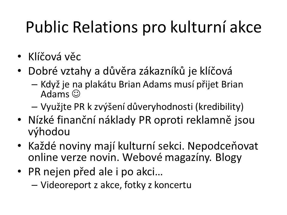 Public Relations pro kulturní akce Klíčová věc Dobré vztahy a důvěra zákazníků je klíčová – Když je na plakátu Brian Adams musí přijet Brian Adams – V