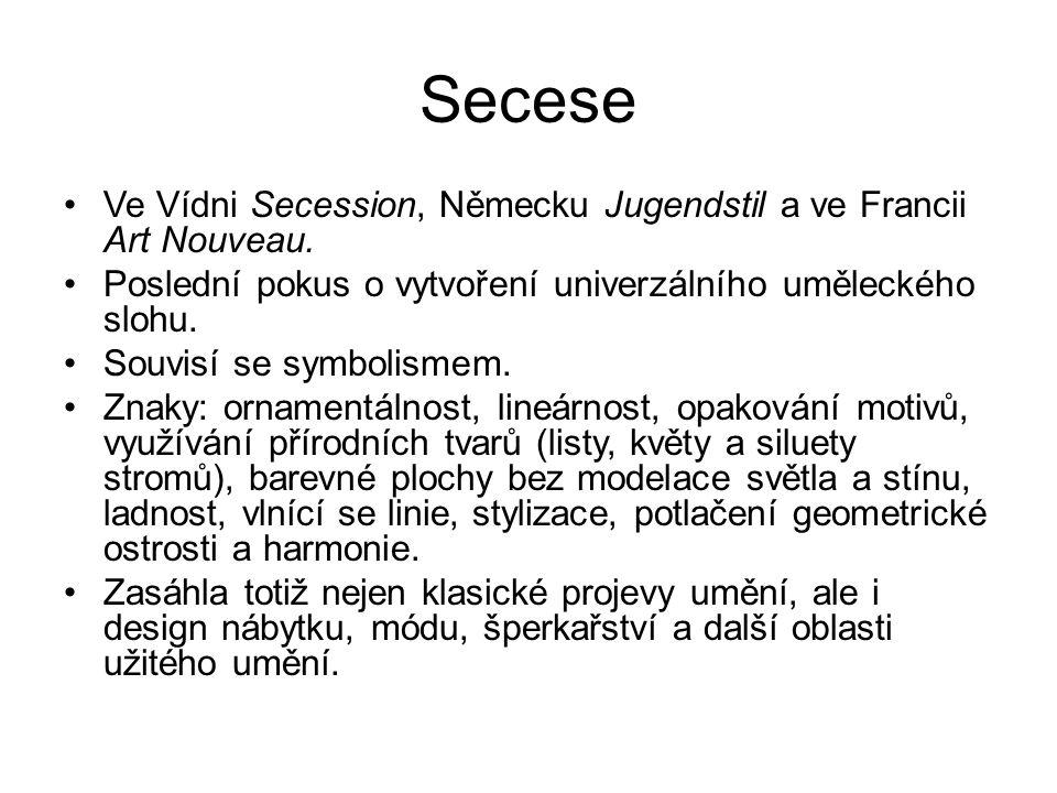Secese Ve Vídni Secession, Německu Jugendstil a ve Francii Art Nouveau. Poslední pokus o vytvoření univerzálního uměleckého slohu. Souvisí se symbolis