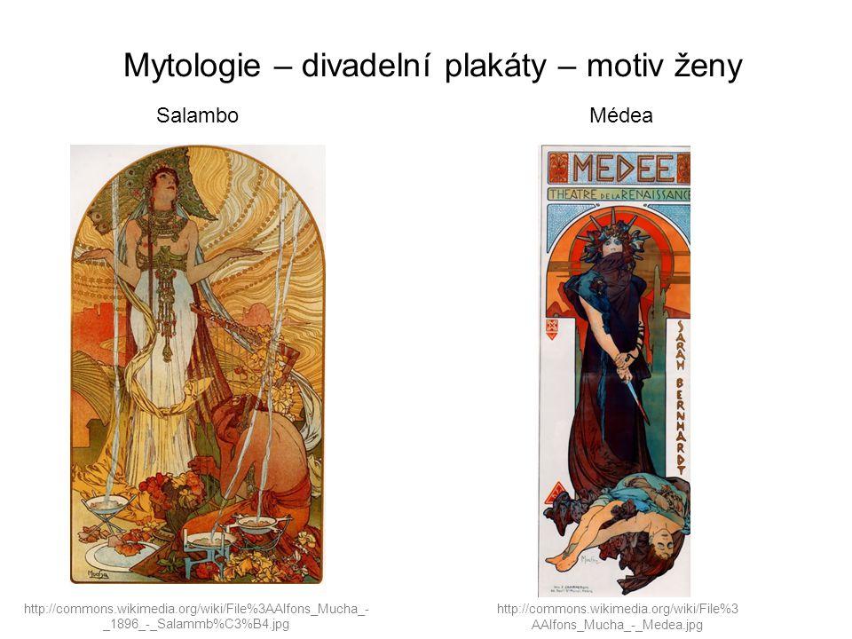 Mytologie – divadelní plakáty – motiv ženy http://commons.wikimedia.org/wiki/File%3AAlfons_Mucha_- _1896_-_Salammb%C3%B4.jpg http://commons.wikimedia.