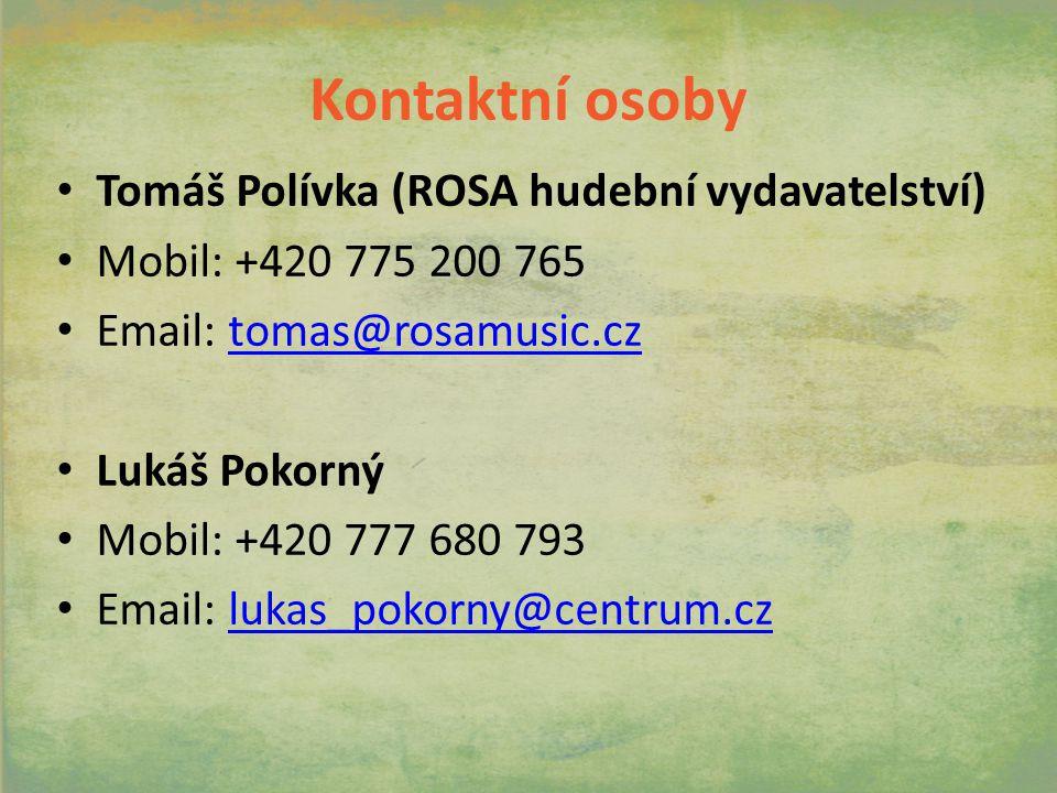 Kontaktní osoby Tomáš Polívka (ROSA hudební vydavatelství) Mobil: +420 775 200 765 Email: tomas@rosamusic.cztomas@rosamusic.cz Lukáš Pokorný Mobil: +420 777 680 793 Email: lukas_pokorny@centrum.czlukas_pokorny@centrum.cz