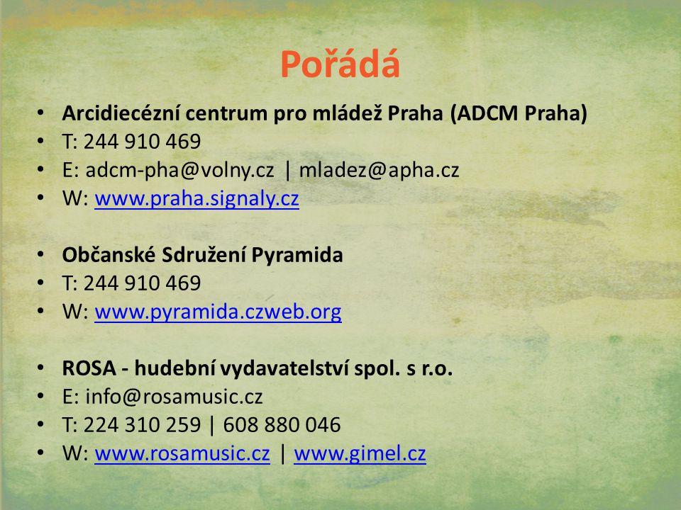 Pořádá Arcidiecézní centrum pro mládež Praha (ADCM Praha) T: 244 910 469 E: adcm-pha@volny.cz | mladez@apha.cz W: www.praha.signaly.czwww.praha.signaly.cz Občanské Sdružení Pyramida T: 244 910 469 W: www.pyramida.czweb.orgwww.pyramida.czweb.org ROSA - hudební vydavatelství spol.