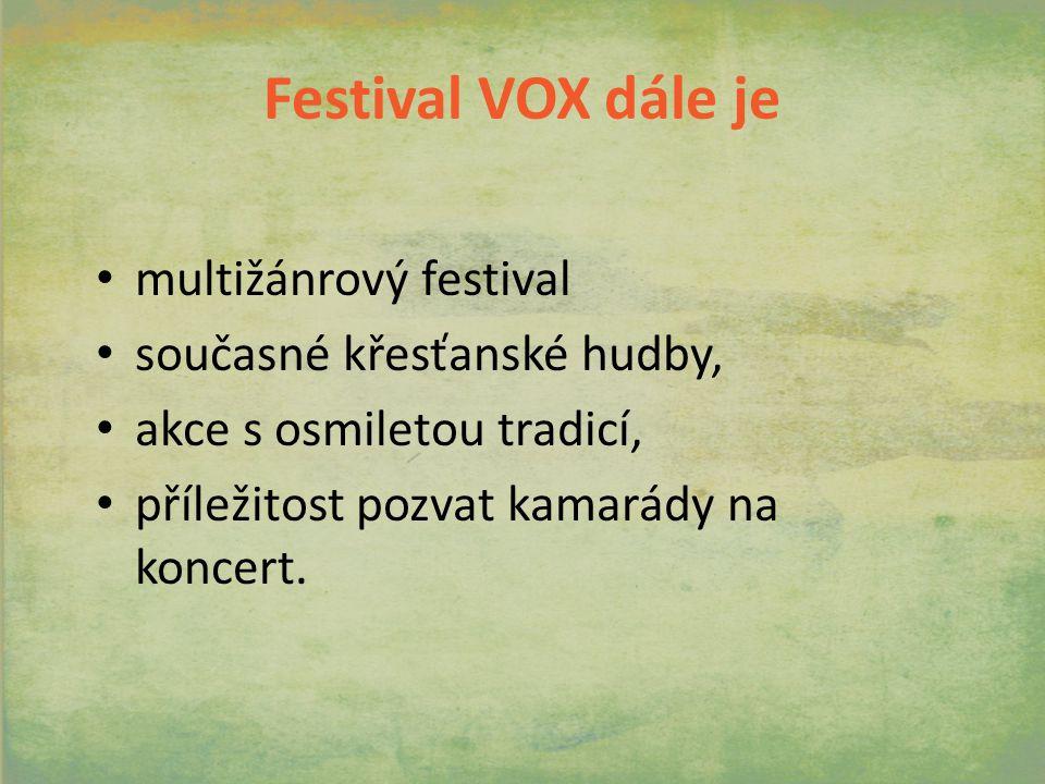 Festival VOX dále je multižánrový festival současné křesťanské hudby, akce s osmiletou tradicí, příležitost pozvat kamarády na koncert.