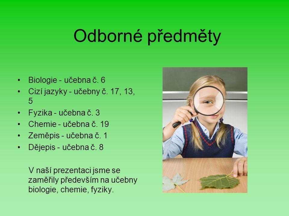 Odborné předměty Biologie - učebna č. 6 Cizí jazyky - učebny č. 17, 13, 5 Fyzika - učebna č. 3 Chemie - učebna č. 19 Zeměpis - učebna č. 1 Dějepis - u
