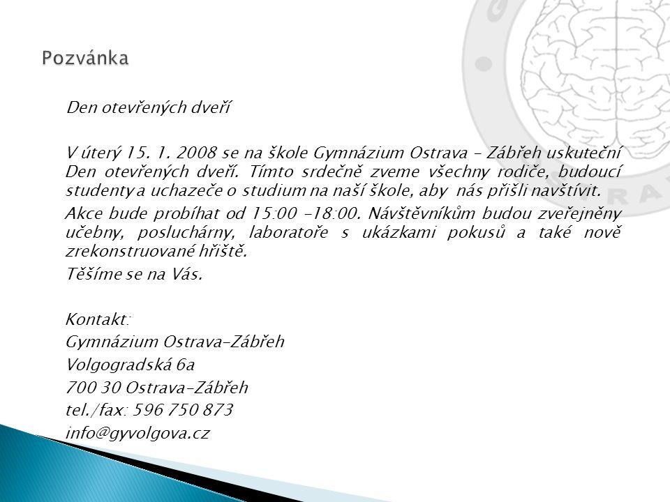 Den otevřených dveří V úterý 15. 1. 2008 se na škole Gymnázium Ostrava - Zábřeh uskuteční Den otevřených dveří. Tímto srdečně zveme všechny rodiče, bu