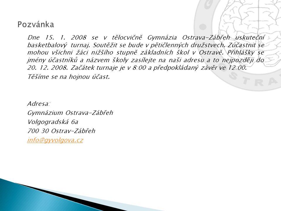 Dne 15. 1. 2008 se v tělocvičně Gymnázia Ostrava-Zábřeh uskuteční basketbalový turnaj. Soutěžit se bude v pětičlenných družstvech. Zúčastnit se mohou