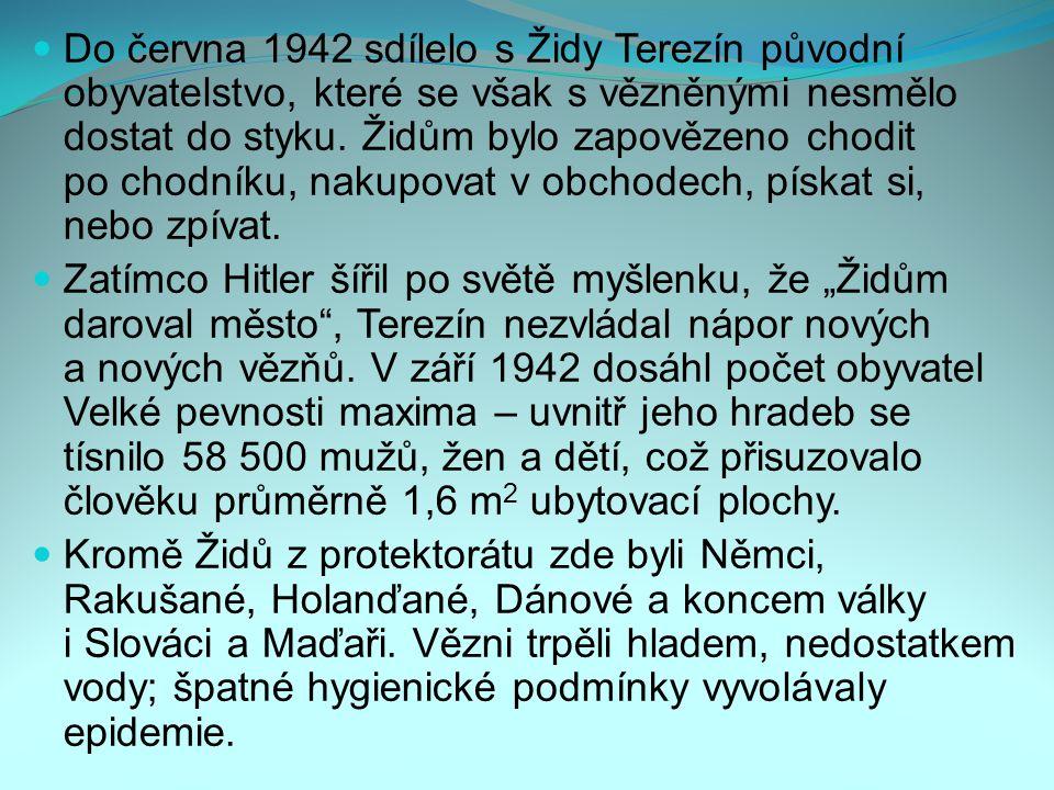 Do června 1942 sdílelo s Židy Terezín původní obyvatelstvo, které se však s vězněnými nesmělo dostat do styku.