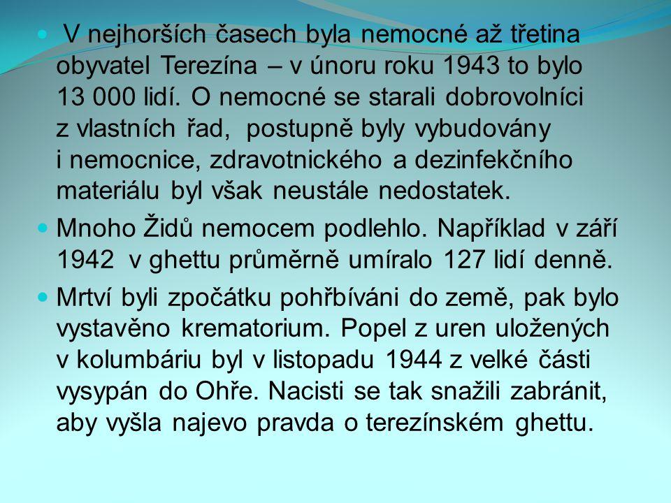 V nejhorších časech byla nemocné až třetina obyvatel Terezína – v únoru roku 1943 to bylo 13 000 lidí.