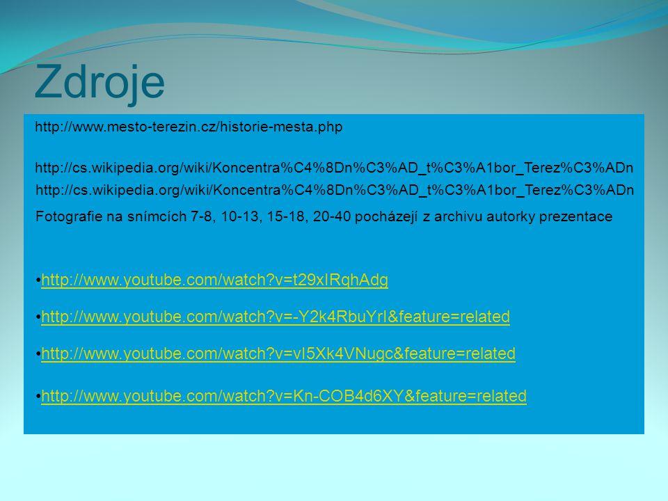 Zdroje http://www.mesto-terezin.cz/historie-mesta.php http://cs.wikipedia.org/wiki/Koncentra%C4%8Dn%C3%AD_t%C3%A1bor_Terez%C3%ADn http://www.youtube.com/watch?v=t29xIRqhAdg http://www.youtube.com/watch?v=-Y2k4RbuYrI&feature=related http://www.youtube.com/watch?v=vI5Xk4VNugc&feature=related http://www.youtube.com/watch?v=Kn-COB4d6XY&feature=related http://cs.wikipedia.org/wiki/Koncentra%C4%8Dn%C3%AD_t%C3%A1bor_Terez%C3%ADn Fotografie na snímcích 7-8, 10-13, 15-18, 20-40 pocházejí z archivu autorky prezentace