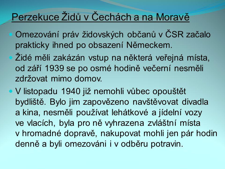 Perzekuce Židů v Čechách a na Moravě Omezování práv židovských občanů v ČSR začalo prakticky ihned po obsazení Německem.