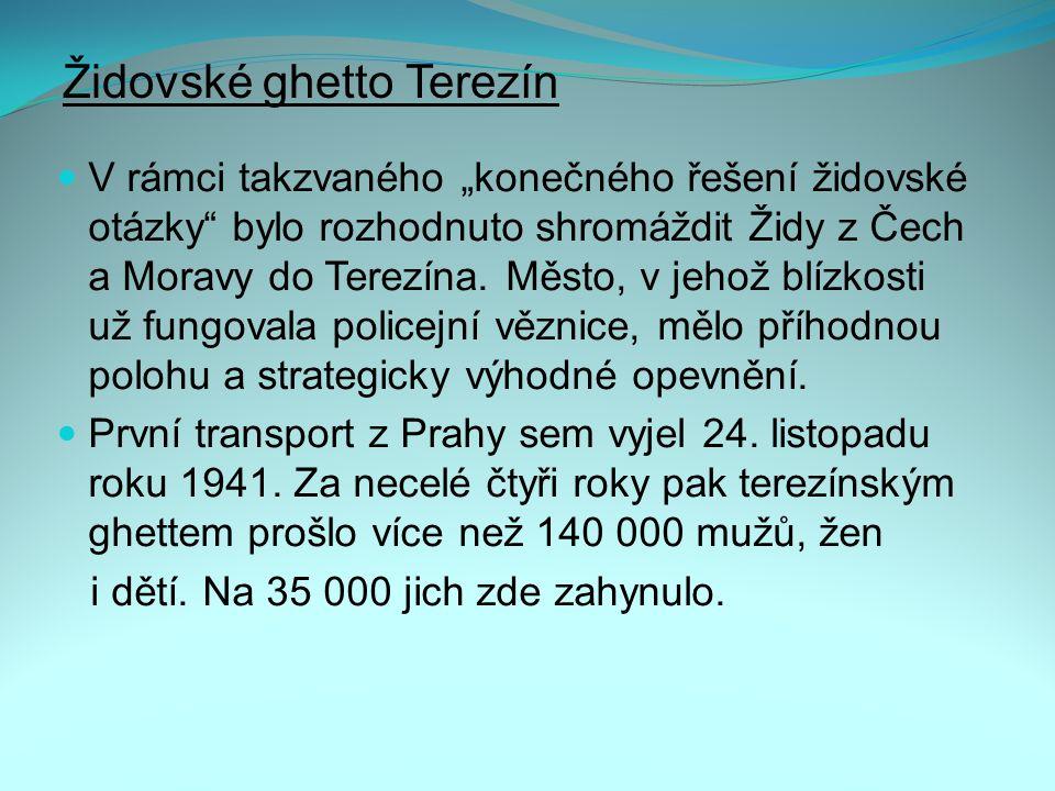 """Židovské ghetto Terezín V rámci takzvaného """"konečného řešení židovské otázky bylo rozhodnuto shromáždit Židy z Čech a Moravy do Terezína."""