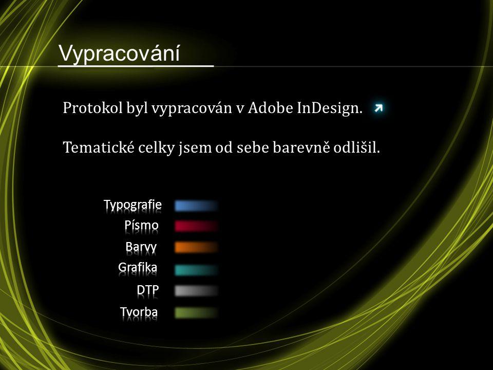 Vypracování Protokol byl vypracován v Adobe InDesign. Tematické celky jsem od sebe barevně odlišil.