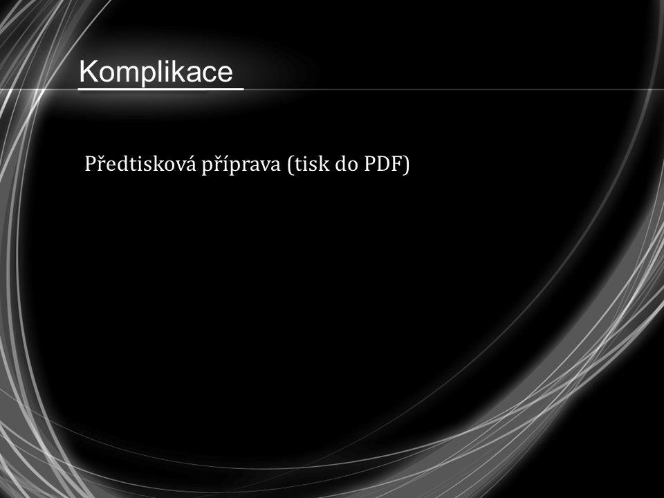 Komplikace Předtisková příprava (tisk do PDF)