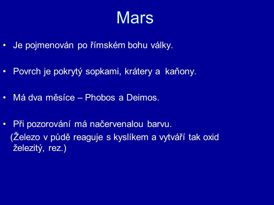 Mars Je pojmenován po římském bohu války. Povrch je pokrytý sopkami, krátery a kaňony. Má dva měsíce – Phobos a Deimos. Při pozorování má načervenalou