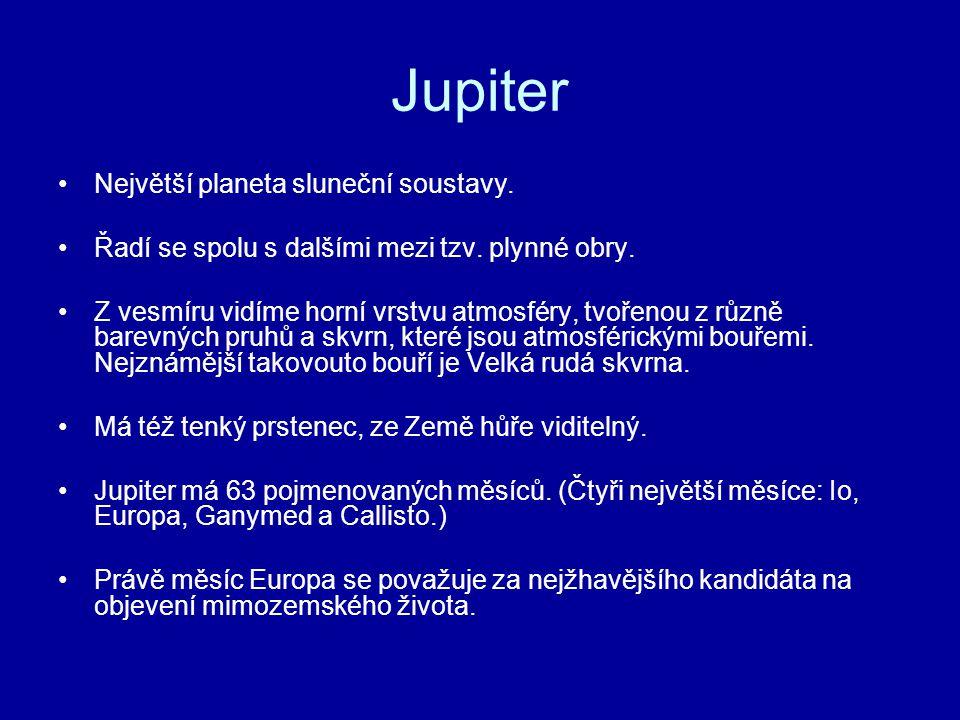 Jupiter Největší planeta sluneční soustavy. Řadí se spolu s dalšími mezi tzv. plynné obry. Z vesmíru vidíme horní vrstvu atmosféry, tvořenou z různě b
