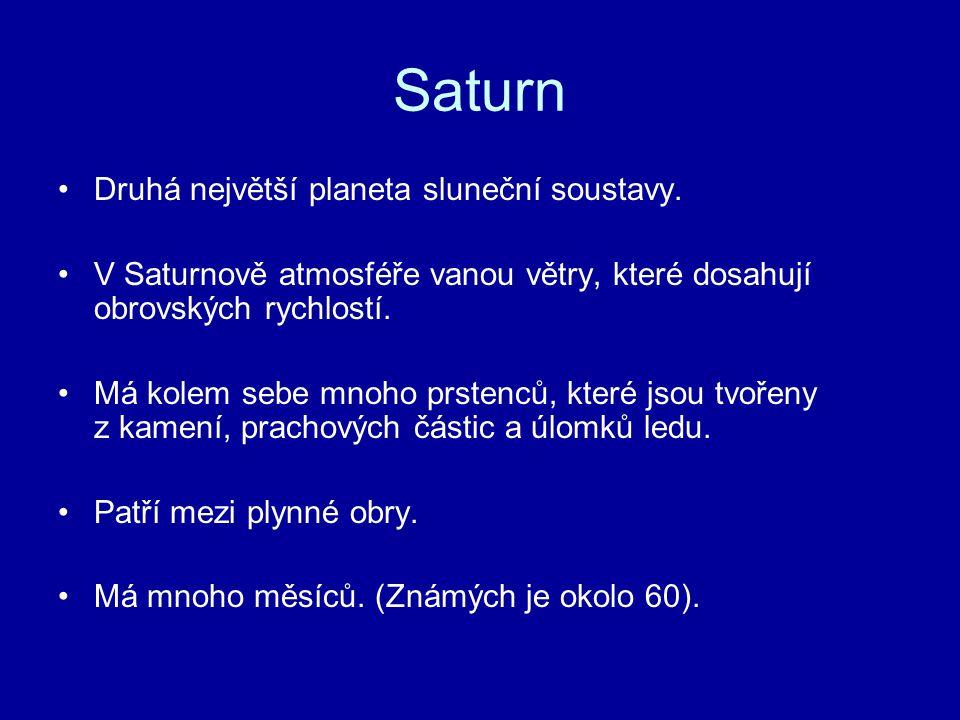 Saturn Druhá největší planeta sluneční soustavy. V Saturnově atmosféře vanou větry, které dosahují obrovských rychlostí. Má kolem sebe mnoho prstenců,