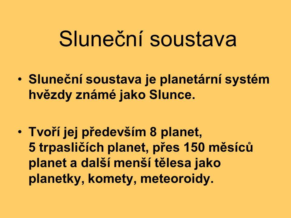 Sluneční soustava Sluneční soustava je planetární systém hvězdy známé jako Slunce. Tvoří jej především 8 planet, 5 trpasličích planet, přes 150 měsíců
