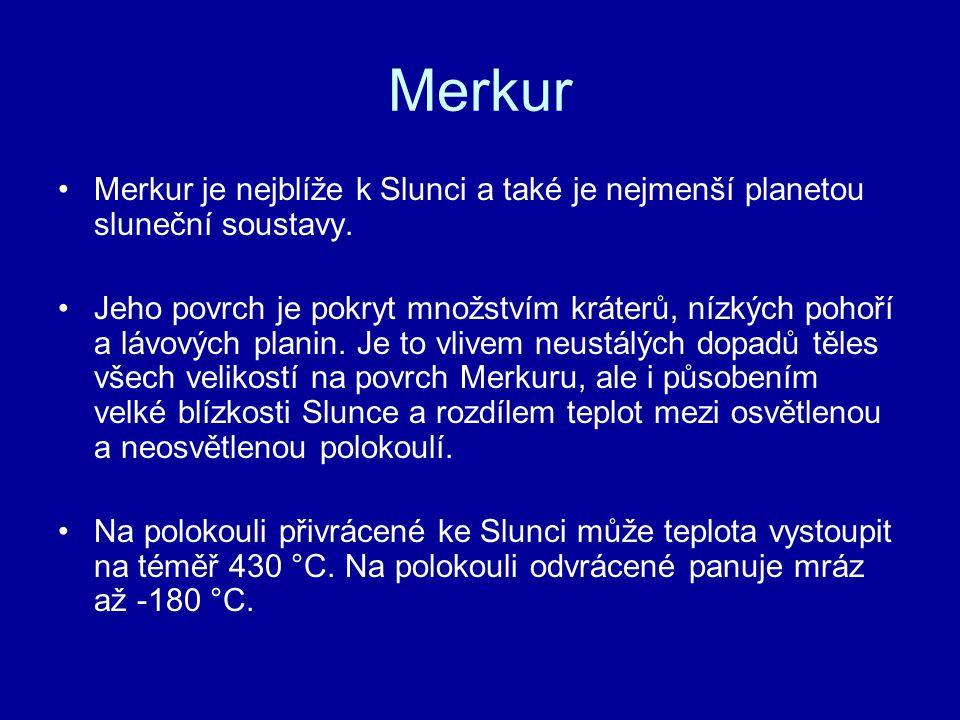 Merkur Merkur je nejblíže k Slunci a také je nejmenší planetou sluneční soustavy. Jeho povrch je pokryt množstvím kráterů, nízkých pohoří a lávových p