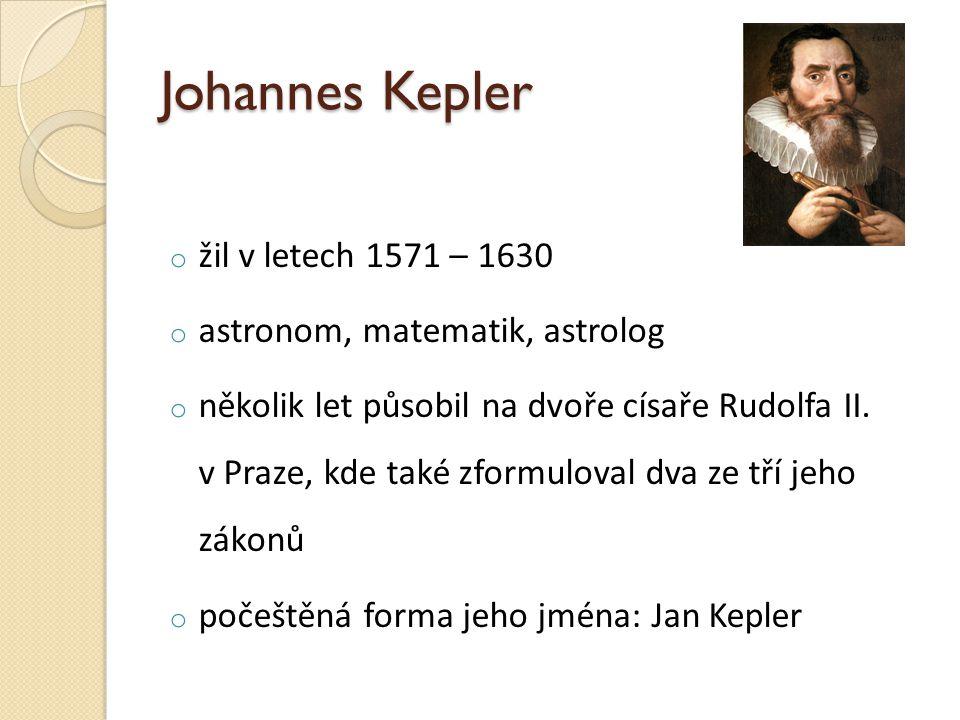 Johannes Kepler o žil v letech 1571 – 1630 o astronom, matematik, astrolog o několik let působil na dvoře císaře Rudolfa II. v Praze, kde také zformul