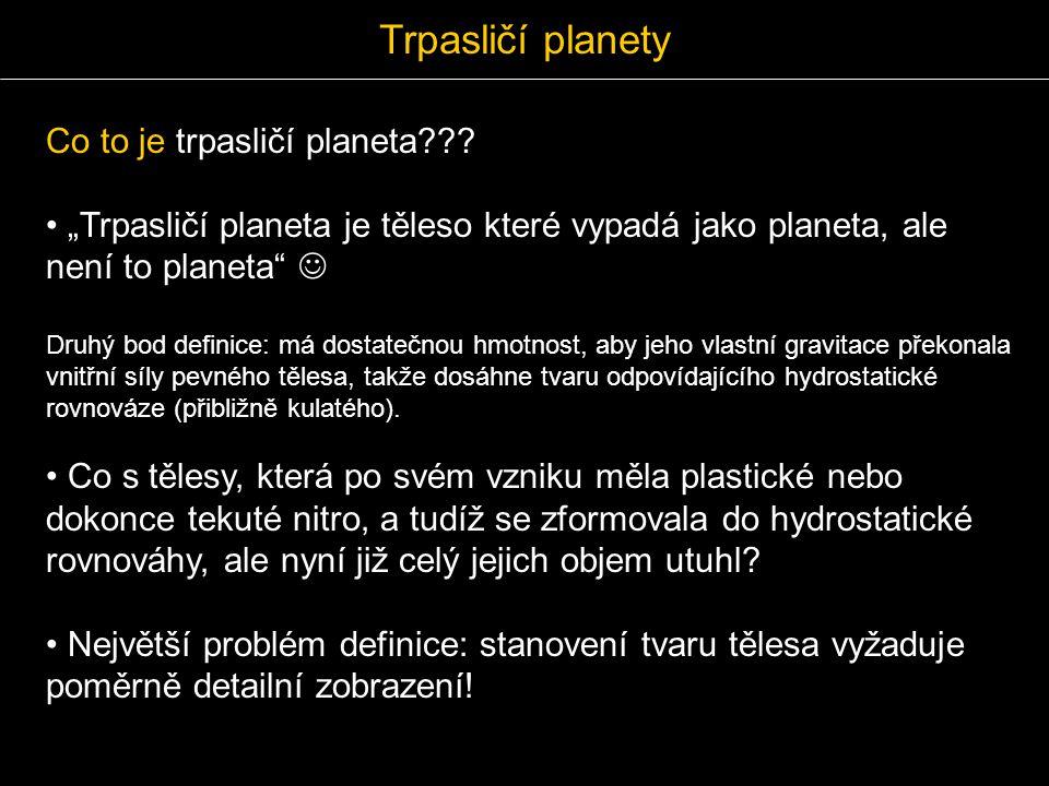 """Co to je trpasličí planeta??? """"Trpasličí planeta je těleso které vypadá jako planeta, ale není to planeta"""" Druhý bod definice: má dostatečnou hmotnost"""