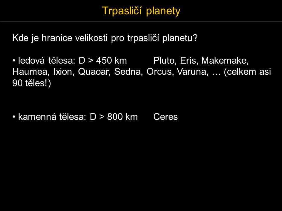 Kde je hranice velikosti pro trpasličí planetu? ledová tělesa: D > 450 kmPluto, Eris, Makemake, Haumea, Ixion, Quaoar, Sedna, Orcus, Varuna, … (celkem