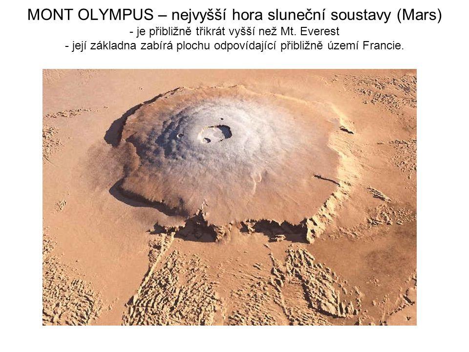 MONT OLYMPUS – nejvyšší hora sluneční soustavy (Mars) - je přibližně třikrát vyšší než Mt. Everest - její základna zabírá plochu odpovídající přibližn