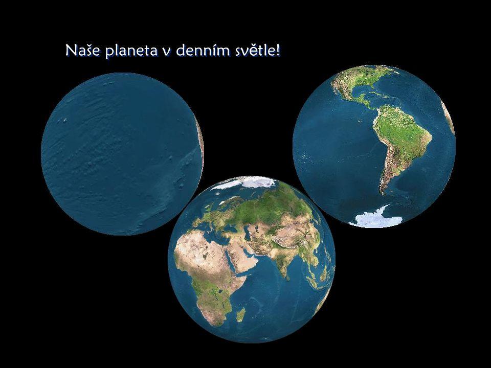 Naše planeta v denním sv ě tle! Naše planeta v denním sv ě tle!