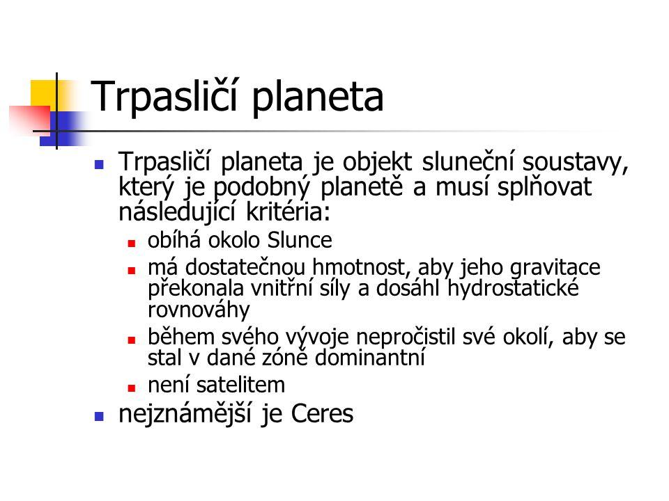 Plutoid Plutoid je objekt sluneční soustavy, který je podobný planetě a musí splňovat následující kritéria: obíhá okolo Slunce ve větší vzdálenosti než Neptun, má dostatečnou hmotnost, aby jeho gravitace překonala vnitřní síly a dosáhl přibližně kulového tvaru, během svého vývoje nepročistil své okolí, aby se stal v dané zóně dominantní není satelitem.