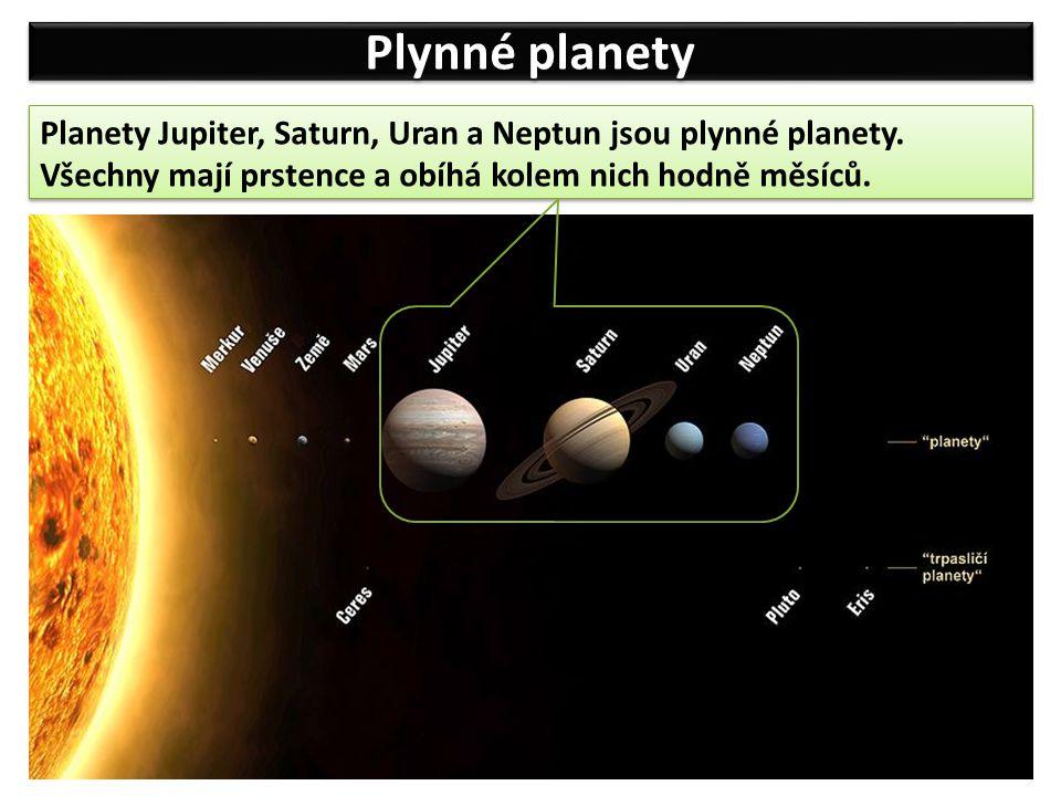 Plynné planety Planety Jupiter, Saturn, Uran a Neptun jsou plynné planety. Všechny mají prstence a obíhá kolem nich hodně měsíců.