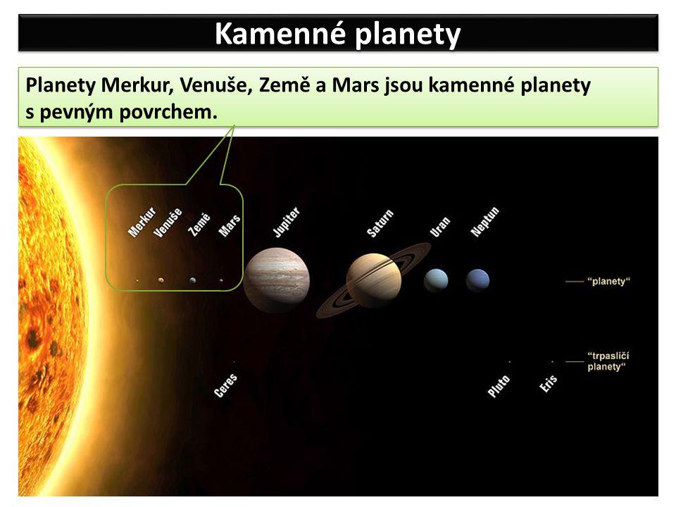 Kamenné planety Planety Merkur, Venuše, Země a Mars jsou kamenné planety s pevným povrchem.
